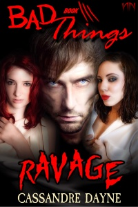 BAD THINGS 3 RAVAGE by Cassandre Dayne